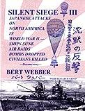 Silent Siege III: Japanese Attacks on North America in World War II : Ships Sunk, Air Raids, Bombs Dropped, Civilians Killed : Documentary