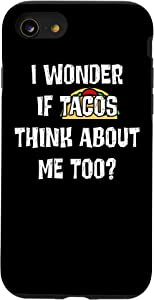 iPhone SE (2020) / 7 / 8 I Wonder If Tacos Think About Me Too Funny Food Taco Case
