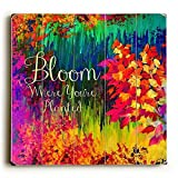 Bloom Where You're Planted Wood Sign 13x13 Planked