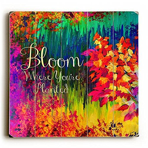 Bloom Where You're Planted Wood Sign 13x13 Planked by Arte