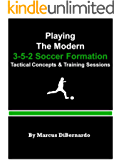 Playing The Modern  3-5-2 Soccer Formation: Tactical Concepts & Training Sessions (English Edition)