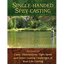 Single-Handed Spey Casting: Solutions to Casts, Obstructions, Tight Spots, and Other Casting Challenges of Real-Life Fishing
