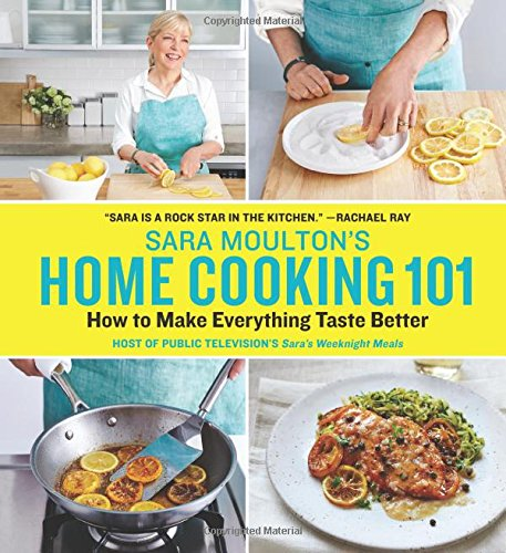 Sara Moulton's Home Cooking 101: How to Make Everything Taste (Home Cooking)