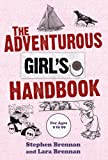 The Adventurous Girl's Handbook - For Ages 9 to 99, Stephen Brennan and Lara Brennan, 1616081643