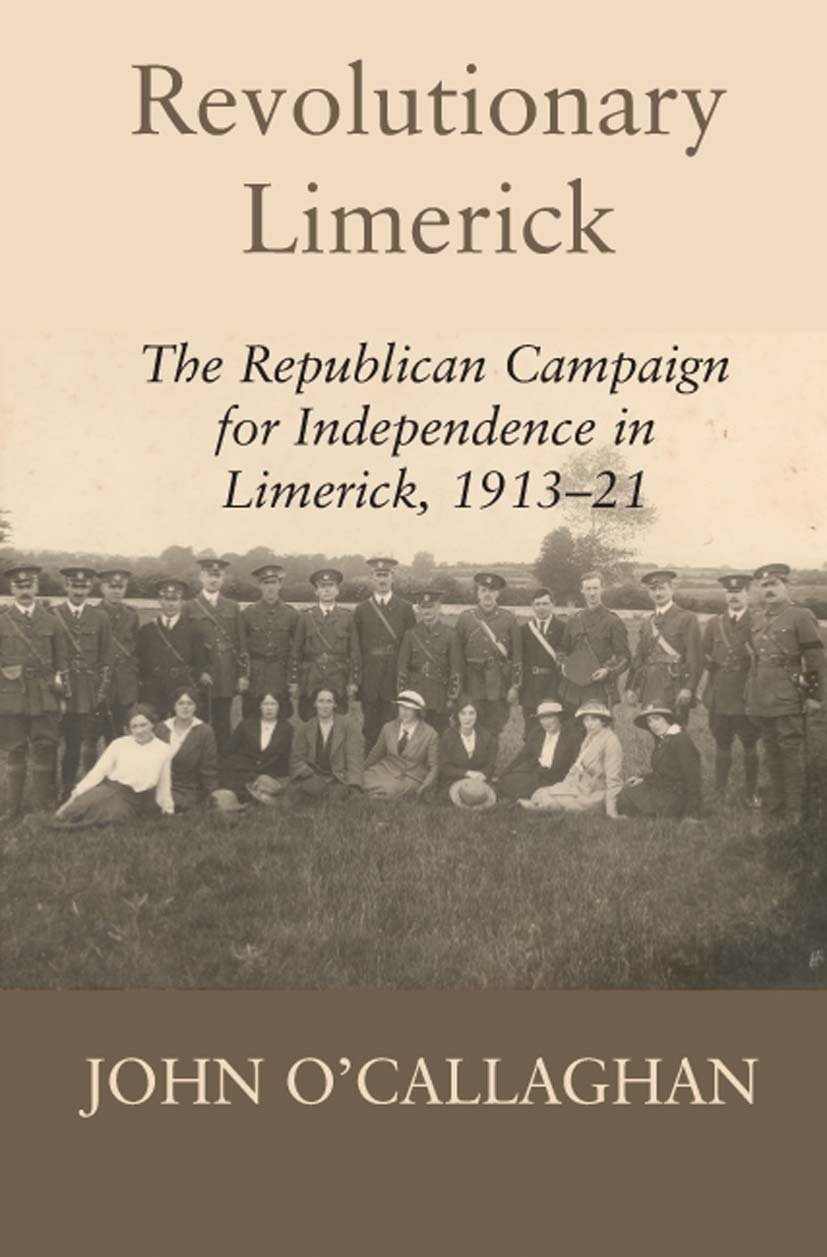 Revolutionary Limerick: The Republican Campaign for Independence in Limerick, 1913-1921 pdf