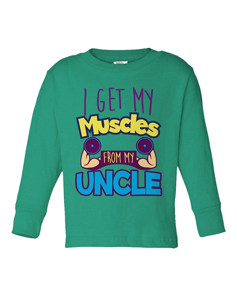 Societee I Get My Muscles from My Uncle Girls Boys Toddler Long Sleeve T-Shirt