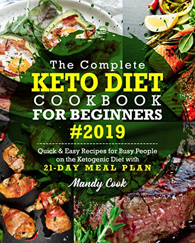The Complete Keto Diet Cookbook For Beginners 2019: Quick & Easy Recipes For Busy People On The Ketogenic Diet With 21-Day Meal Plan (Keto Cookbook) by Mandy Cook