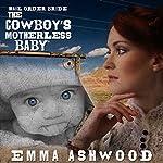 Mail Order Bride: The Cowboy's Motherless Baby | Emma Ashwood