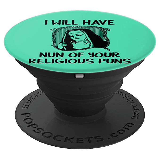 Amazon com: I Will Have Nun of Your Religious Puns PopSockets Grip