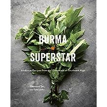 Burma Superstar: Addictive Recipes from the Crossroads of Southeast Asia