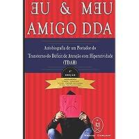 Eu & Meu Amigo Dda - Autobiografia de Um Portador Do Transtorno Do Déficit de Atenção Com Hiperatividade (Tdah)