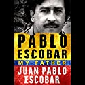 Pablo Escobar: My Father Audiobook by Juan Pablo Escobar, Andrea Rosenberg - translator Narrated by To Be Announced