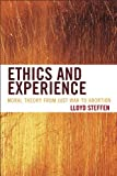 Ethics and Experience : Moral Theory from Just War to Abortion, Steffen, Lloyd, 1442216530