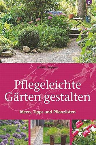 Pflegeleichte Gärten Gestalten: Ideen, Tipps Und Pflanzpläne: Amazon.de:  Judith Supper: Bücher