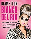 img - for Blame It On Bianca Del Rio: The Expert On Nothing With An Opinion On Everything book / textbook / text book
