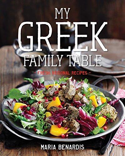My Greek Family Table: Fresh, Regional Recipes by Maria Benardis
