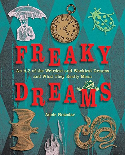 Freaky Dreams: An A-Z of the Weirdest and Wackiest Dreams and What They Really Mean -