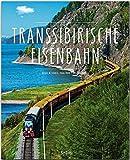 Premium TRANSSIBIRISCHE EISENBAHN: Ein Premium***XL-Bildband in stabilem Schmuckschuber mit 224 Seiten und über 400 Abbildungen - STÜRTZ Verlag