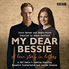 My Dear Bessie: A Love Story in Letters: A BBC Radio 4 Adaptation Radio/TV Program by Chris Barker, Bessie Moore Narrated by Benedict Cumberbatch, Jane Slavin, Louise Brealey