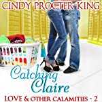 Catching Claire: Love & Other Calamities | Cindy Procter-King