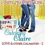 Catching Claire: Love & Other Calamities