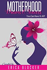 Motherhood Dreams & Success: You Can Have It All Paperback