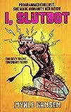 I, Slutbot (English Edition)