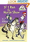 #10: If I Ran the Horse Show: All About Horses (Cat in the Hat's Learning Library)