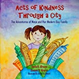 img - for Acts of Kindness Through a City: The Adventures of Maya and Her Modern Day Family (Maya & Me) (Volume 2) book / textbook / text book