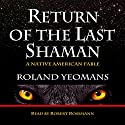 Return of the Last Shaman: A Native American Fable Audiobook by Roland Yeomans Narrated by Robert Rossmann