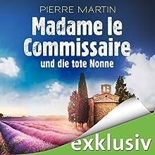 Madame le Commissaire und die tote Nonne (Isabelle Bonnet 5) Hörbuch von Pierre Martin Gesprochen von: Gabriele Blum
