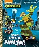 Skate Like a Ninja! (Teenage Mutant Ninja Turtles) (Little Golden Book)