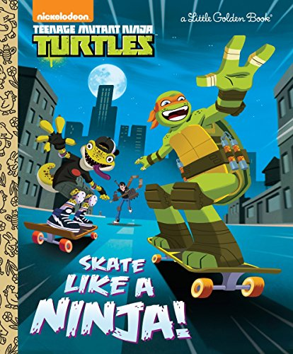 Skate Like a Ninja! (Teenage Mutant Ninja Turtles) (Little Golden Book)