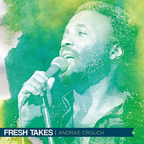Andrae Crouch - Fresh Takes (2018)