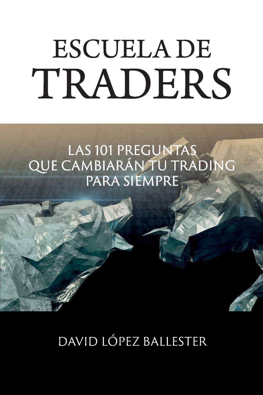 Escuela de Traders: Las 101 preguntas que cambiarán tu Trading para  siempre: Amazon.es: Mr David López Ballester: Libros