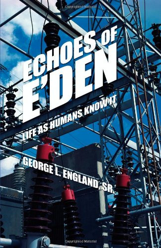 Download Echoes of E'den: Life as Humans Know It ebook