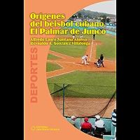 Orígenes del béisbol cubano. El Palmar de Junco (Spanish Edition)