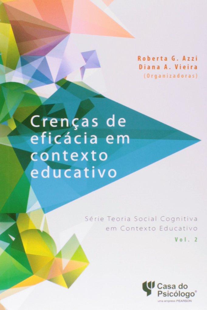 Crencas de Eficacia em Contexto Educativo - Vol.2 - Serie Teoria Social Cognitiva em Contexto Educativo pdf epub