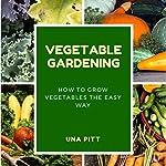 Vegetable Gardening: How to Grow Vegetables the Easy Way | Una Pitt