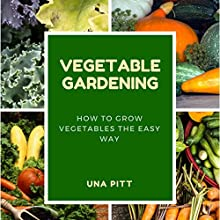 Vegetable Gardening: How to Grow Vegetables the Easy Way Audiobook by Una Pitt Narrated by Sangita Chauhan