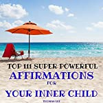 Top 111 Super Powerful Affirmation for Your Inner Child | Thomas Lee