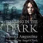 Walking in the Dark: Ollie Wit, Book Two | Donna Augustine