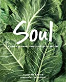 SOUL: A Chef s Culinary Evolution in 150 Recipes