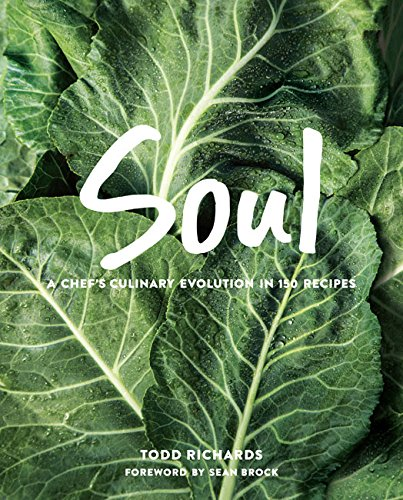 SOUL: A Chef's Culinary Evolution in 150 Recipes by Todd Richards