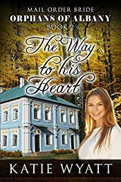 Mail Order Bride:  The Way To his Heart (Orphans of Albany Series Book 2)