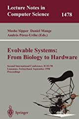 Evolvable Systems: From Biology to Hardware: Second International Conference, ICES 98 Lausanne, Switzerland, September 23–25, 1998 Proceedings (Lecture Notes in Computer Science) Paperback