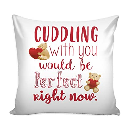 Amazon Com Teelaunch Cuddling With You Love Quotes For Him Pillow