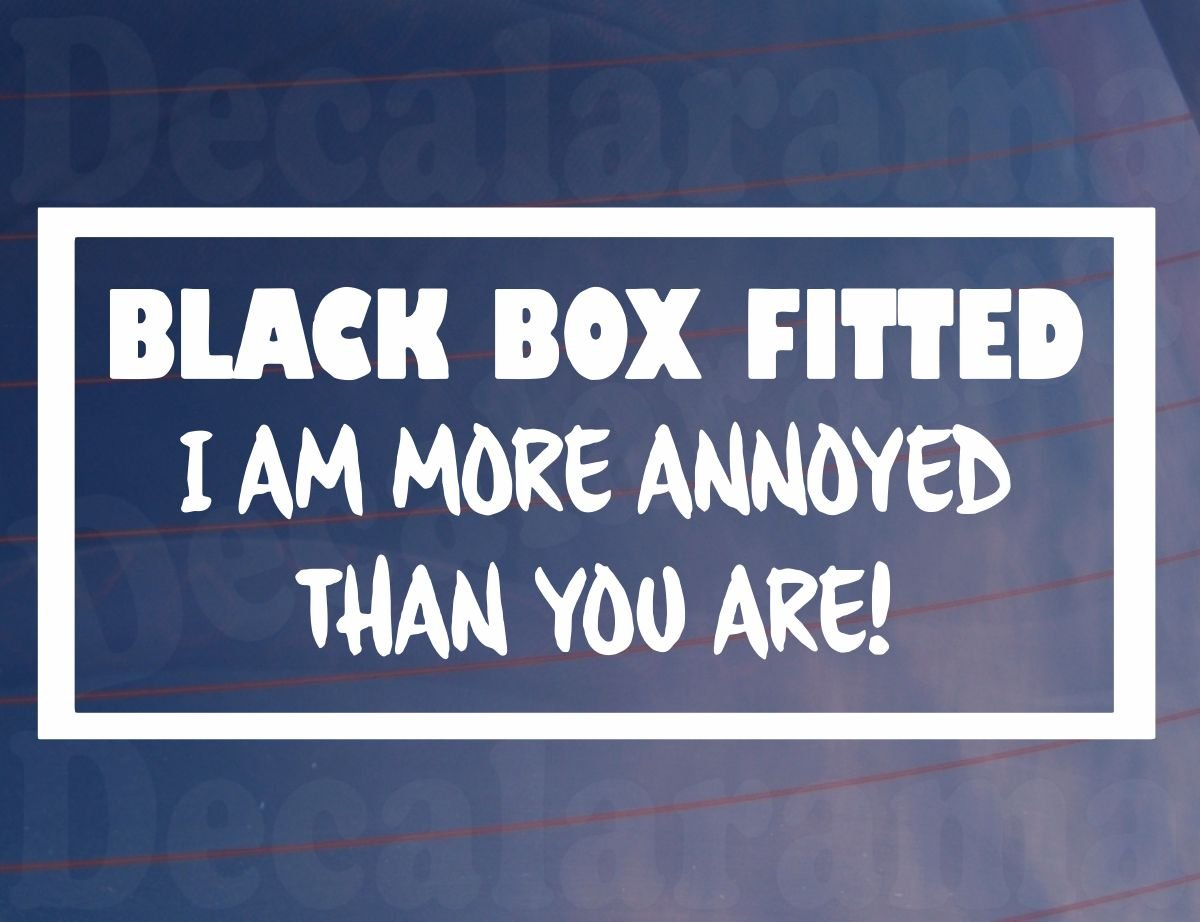 BLACK BOX FITTED I AM MORE ANNOYED THAN YOU New Driver Car/Window/Bumper Sticker Decalarama