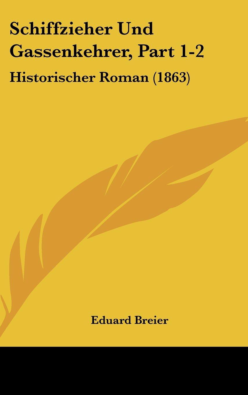 Schiffzieher Und Gassenkehrer, Part 1-2: Historischer Roman (1863) (German Edition) PDF