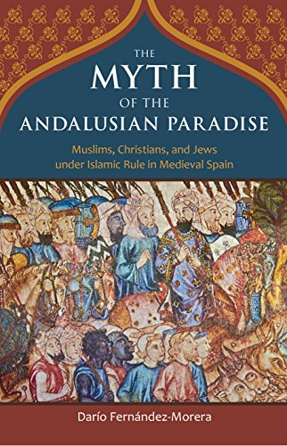 The Myth of the Andalusian Paradise by [Fernández-Morera, Darío]